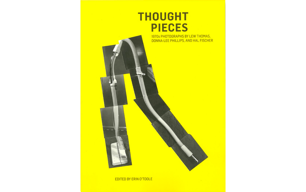 THOUGHT PIECES 1970S PHOTOGRAPHS BY LEW THOMAS, DONNA-LEE PHILLIPS, AND HAL FISCHER