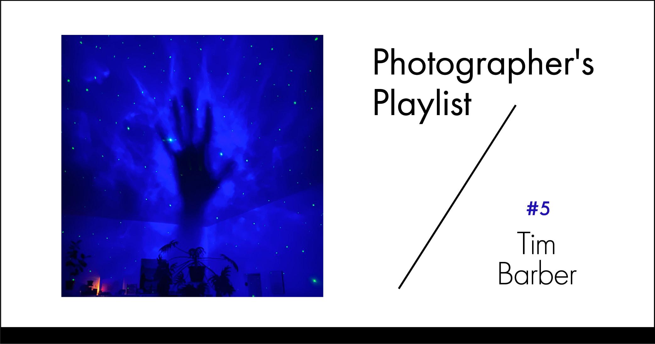 写真家のプレイリスト#5 ティム・バーバー   写真家のプレイリスト#5 ティム・バーバー